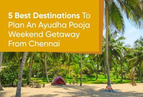 5 Best Destinations To Plan An Ayudha Pooja Weekend Getaway From Chennai